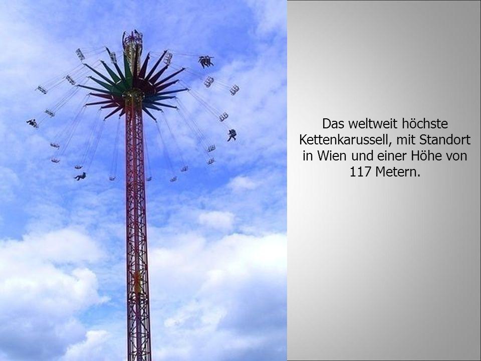 Das weltweit höchste Kettenkarussell, mit Standort in Wien und einer Höhe von 117 Metern.