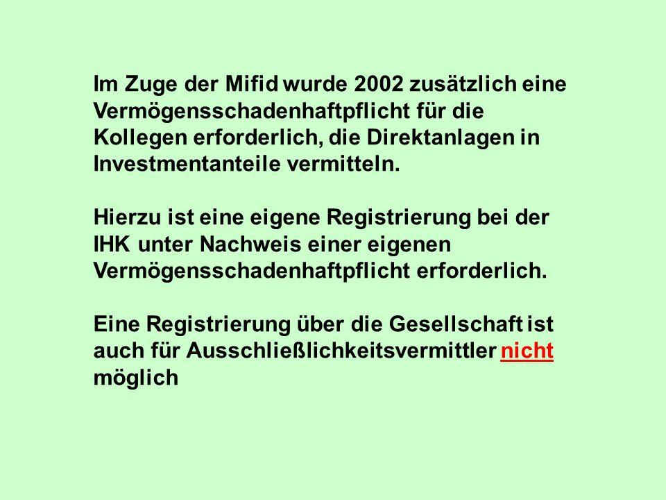 Im Zuge der Mifid wurde 2002 zusätzlich eine Vermögensschadenhaftpflicht für die Kollegen erforderlich, die Direktanlagen in Investmentanteile vermitteln.