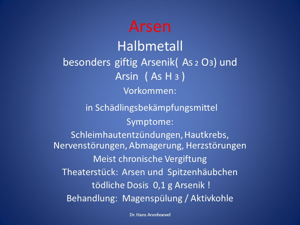 Arsen Halbmetall besonders giftig Arsenik( AS 2 O3) und Arsin ( As H 3 )