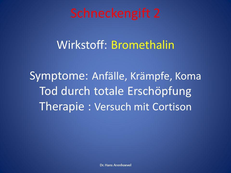 Schneckengift 2 Wirkstoff: Bromethalin Symptome: Anfälle, Krämpfe, Koma Tod durch totale Erschöpfung Therapie : Versuch mit Cortison