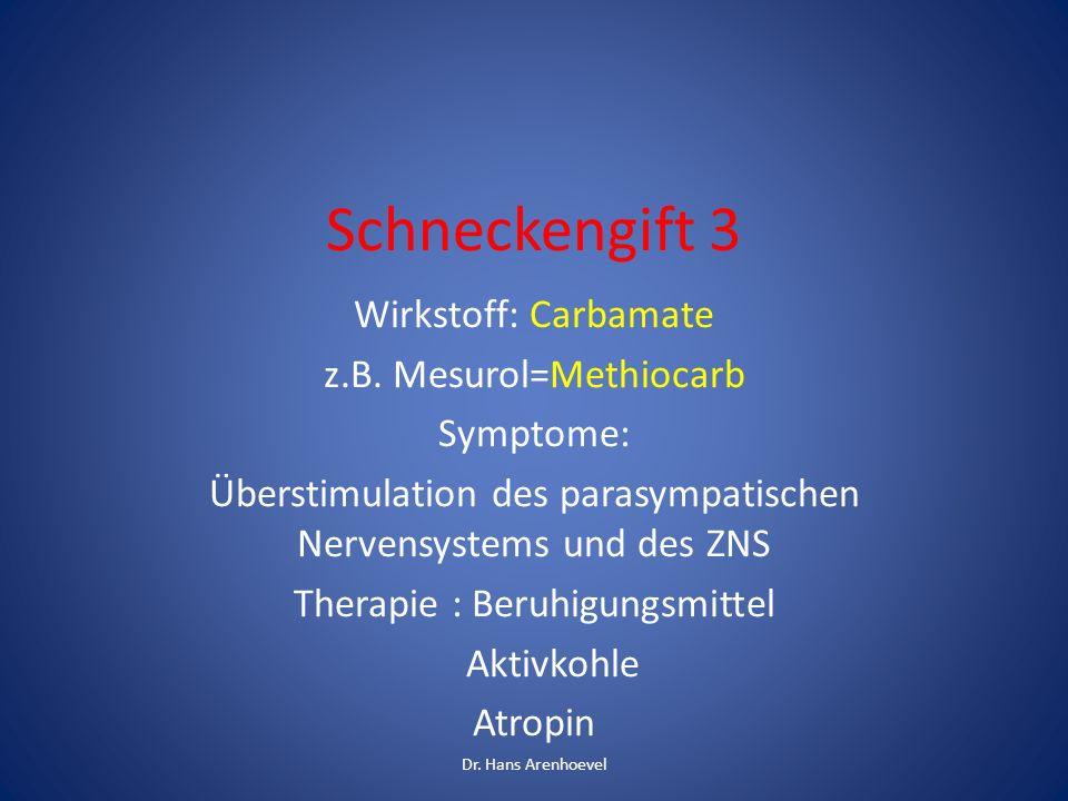Schneckengift 3 Wirkstoff: Carbamate z.B. Mesurol=Methiocarb Symptome: