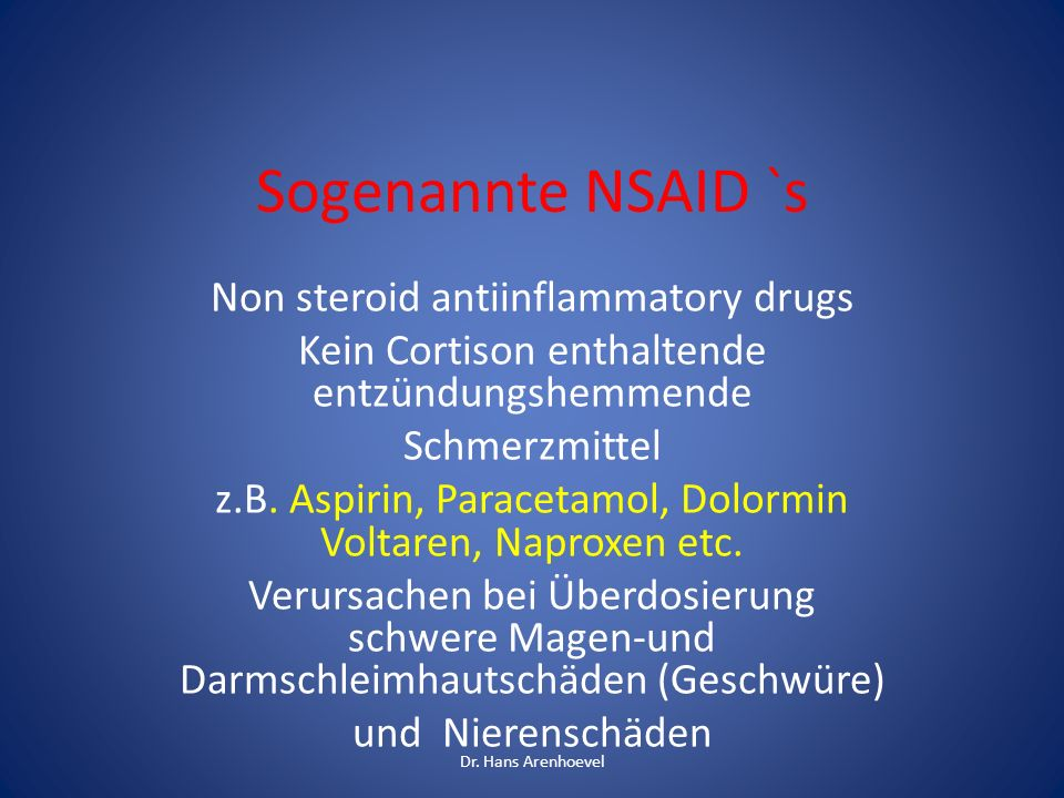 Sogenannte NSAID `s Non steroid antiinflammatory drugs