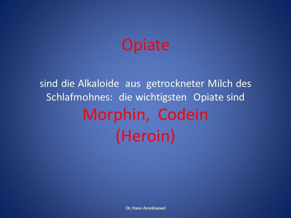 Opiate sind die Alkaloide aus getrockneter Milch des Schlafmohnes: die wichtigsten Opiate sind Morphin, Codein (Heroin)