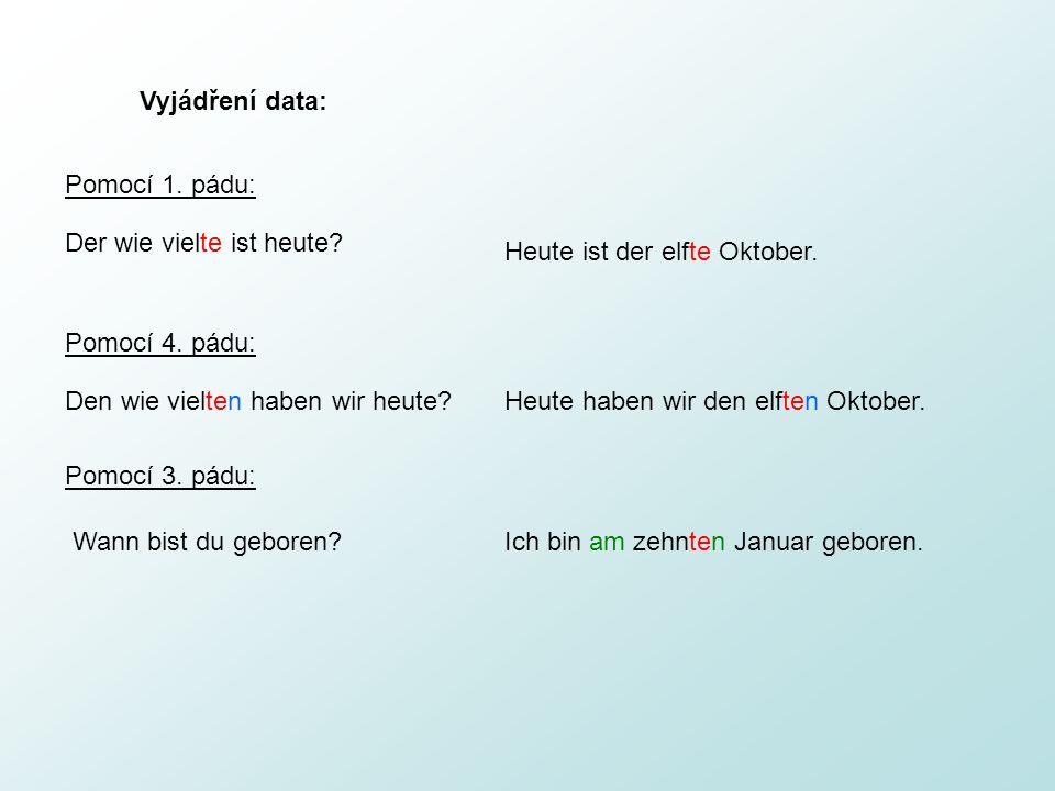 Vyjádření data: Pomocí 1. pádu: Der wie vielte ist heute Heute ist der elfte Oktober. Pomocí 4. pádu: