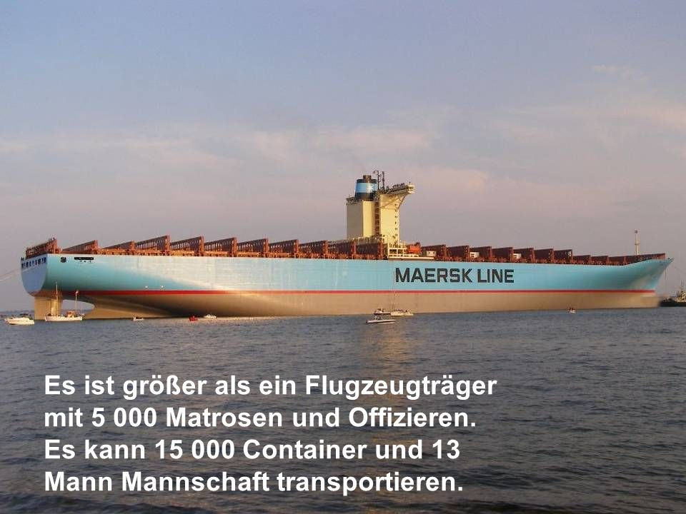 Es ist größer als ein Flugzeugträger mit 5 000 Matrosen und Offizieren