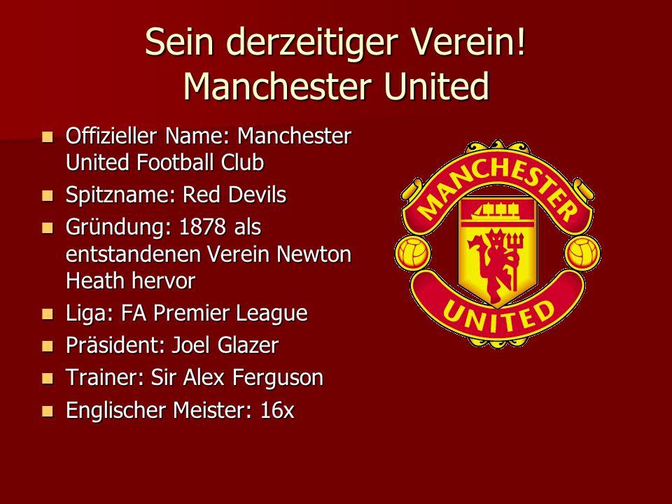 Sein derzeitiger Verein! Manchester United