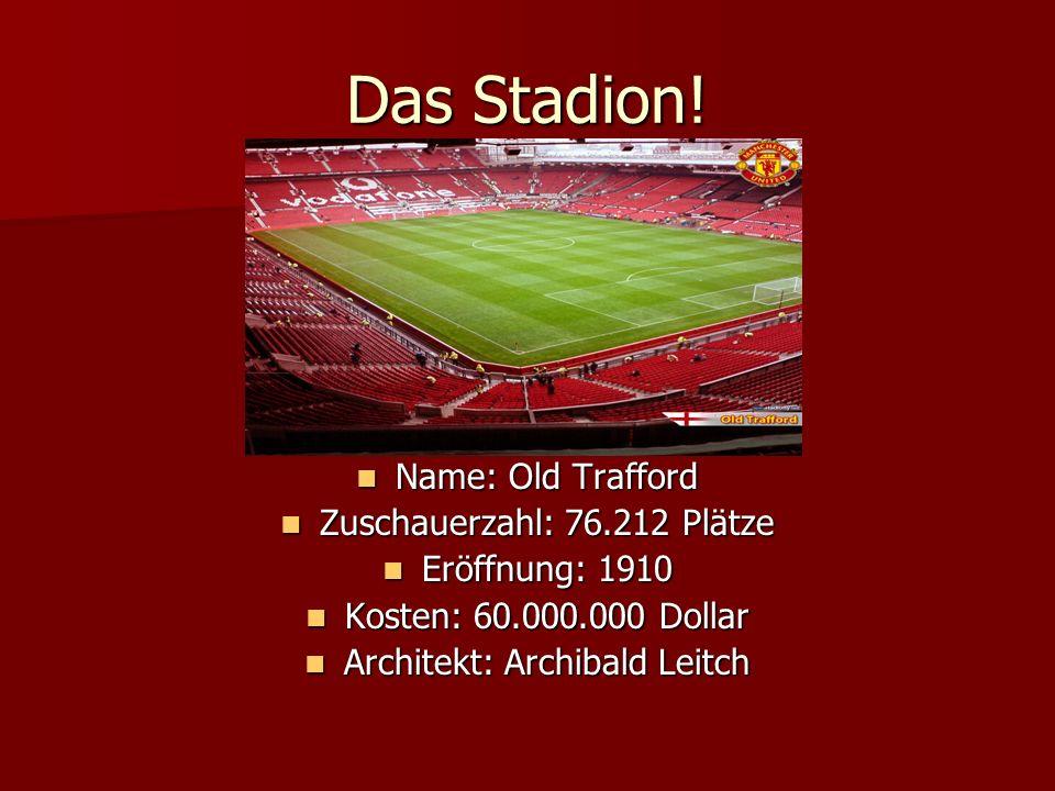 Das Stadion! Name: Old Trafford Zuschauerzahl: 76.212 Plätze
