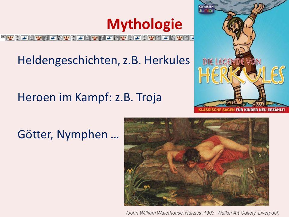 Mythologie Heldengeschichten, z.B. Herkules Heroen im Kampf: z.B. Troja Götter, Nymphen …
