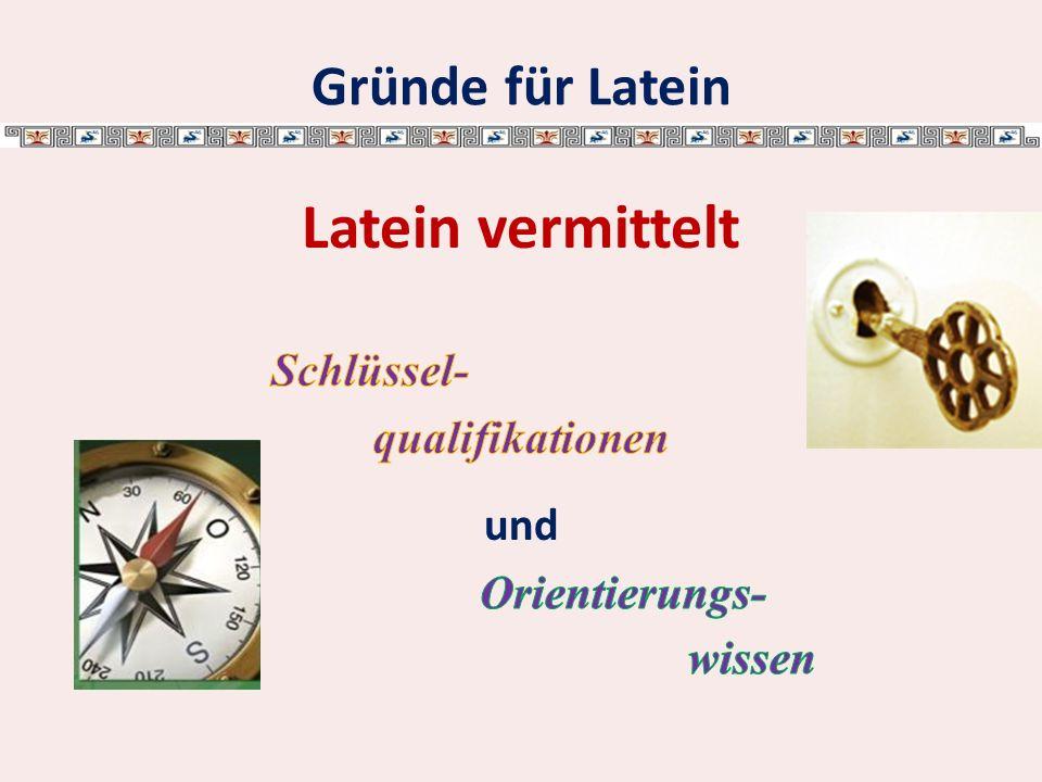 Latein vermittelt Gründe für Latein Schlüssel- qualifikationen und