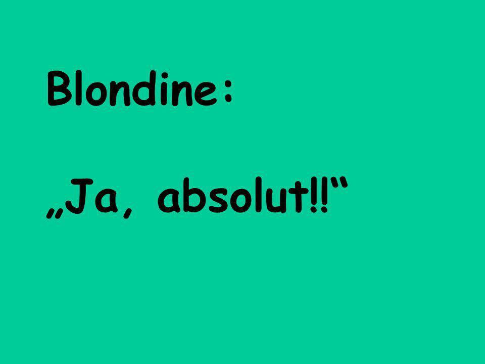 """Blondine: """"Ja, absolut!!"""