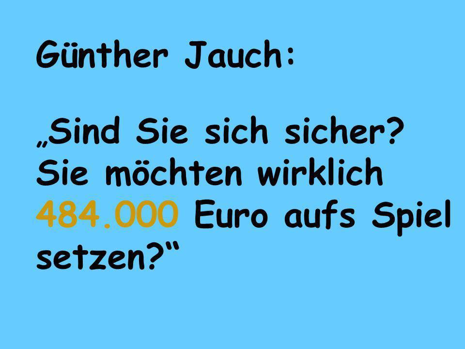 Sie möchten wirklich 484.000 Euro aufs Spiel setzen