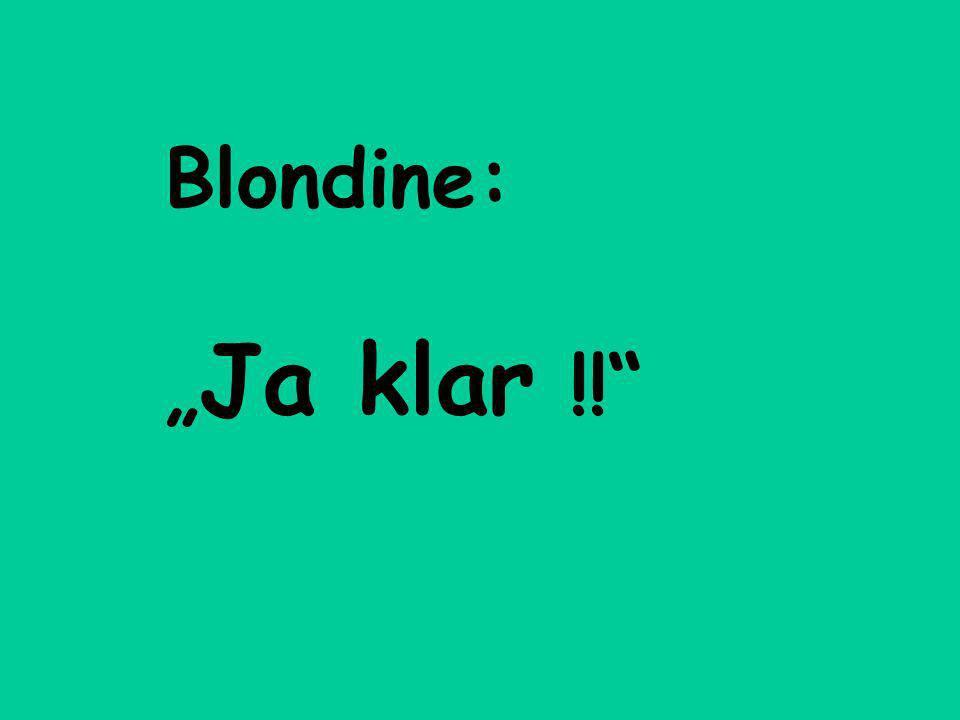 "Blondine: ""Ja klar !!"