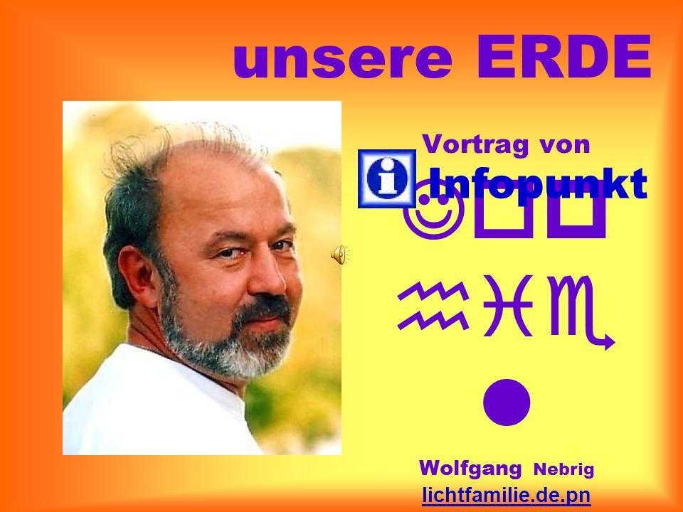unsere ERDE Infopunkt. Vortrag von Jophiel Wolfgang Nebrig lichtfamilie.de.pn info@teleboom.de 03 41 - 44 23 38 60.