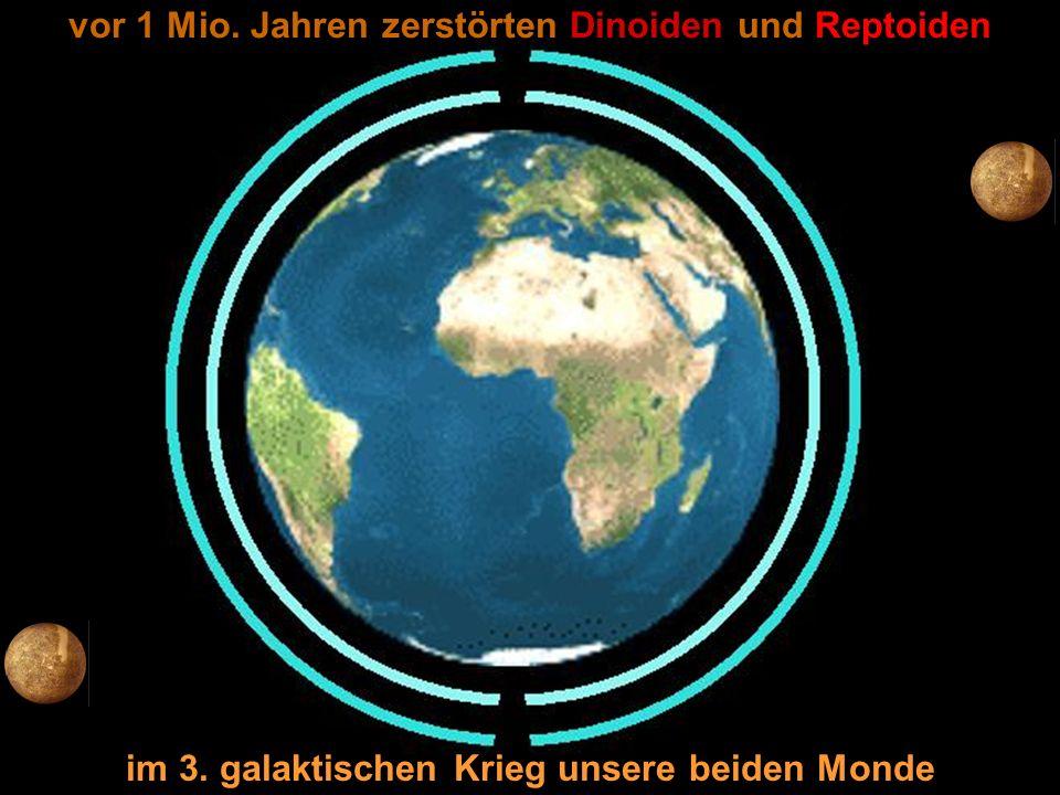 vor 1 Mio. Jahren zerstörten Dinoiden und Reptoiden