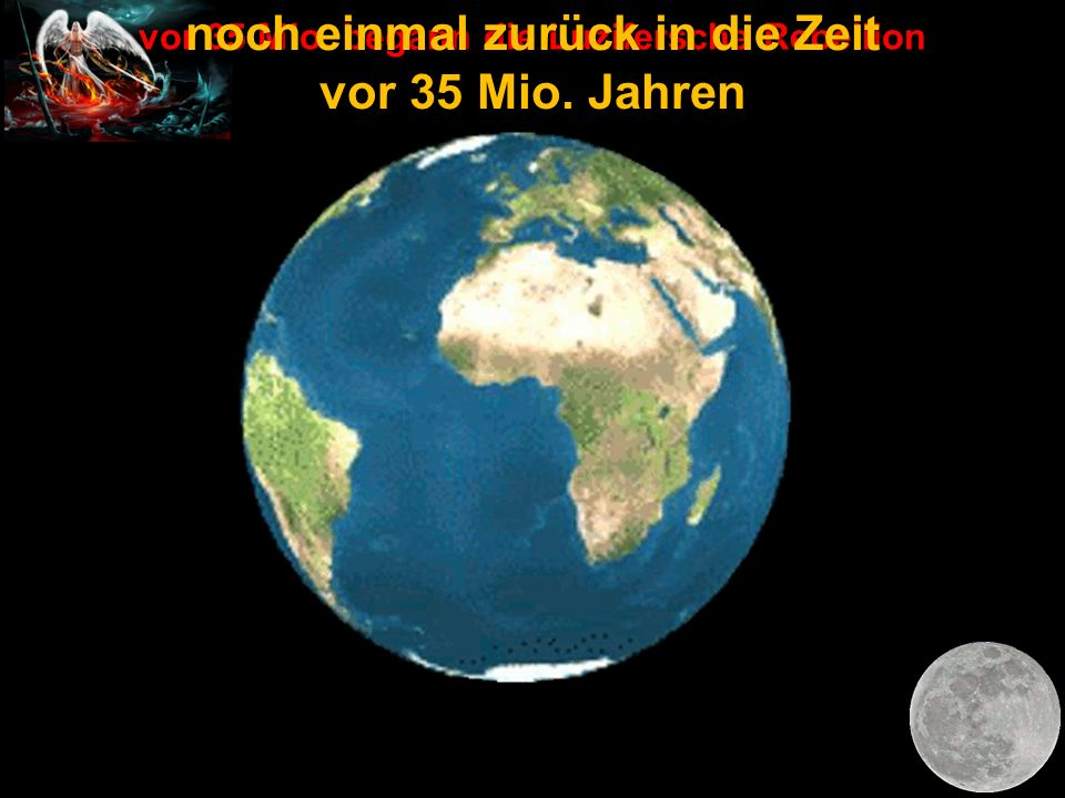 noch einmal zurück in die Zeit vor 35 Mio. Jahren