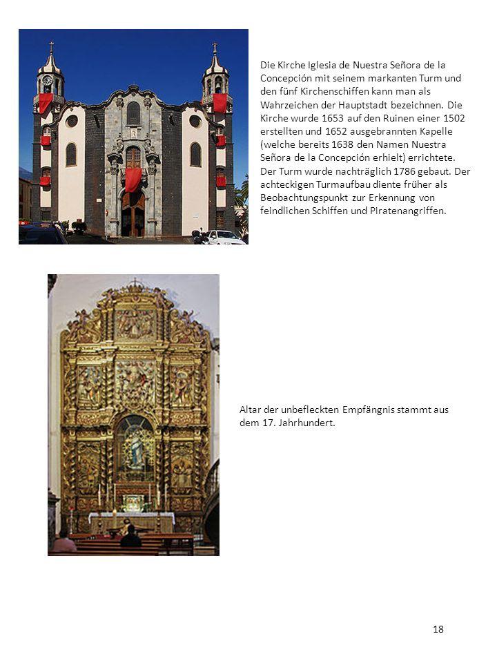 Die Kirche Iglesia de Nuestra Señora de la Concepción mit seinem markanten Turm und den fünf Kirchenschiffen kann man als Wahrzeichen der Hauptstadt bezeichnen. Die Kirche wurde 1653 auf den Ruinen einer 1502 erstellten und 1652 ausgebrannten Kapelle (welche bereits 1638 den Namen Nuestra Señora de la Concepción erhielt) errichtete. Der Turm wurde nachträglich 1786 gebaut. Der achteckigen Turmaufbau diente früher als Beobachtungspunkt zur Erkennung von feindlichen Schiffen und Piratenangriffen.