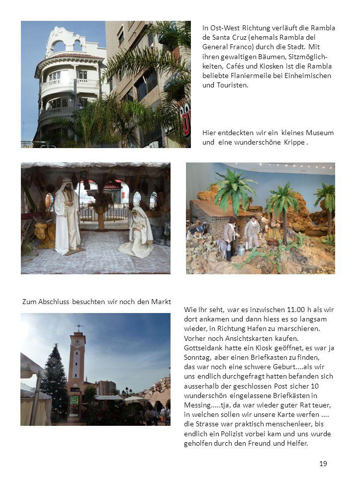 In Ost-West Richtung verläuft die Rambla de Santa Cruz (ehemals Rambla del General Franco) durch die Stadt. Mit ihren gewaltigen Bäumen, Sitzmöglich-keiten, Cafés und Kiosken ist die Rambla beliebte Flaniermeile bei Einheimischen und Touristen.