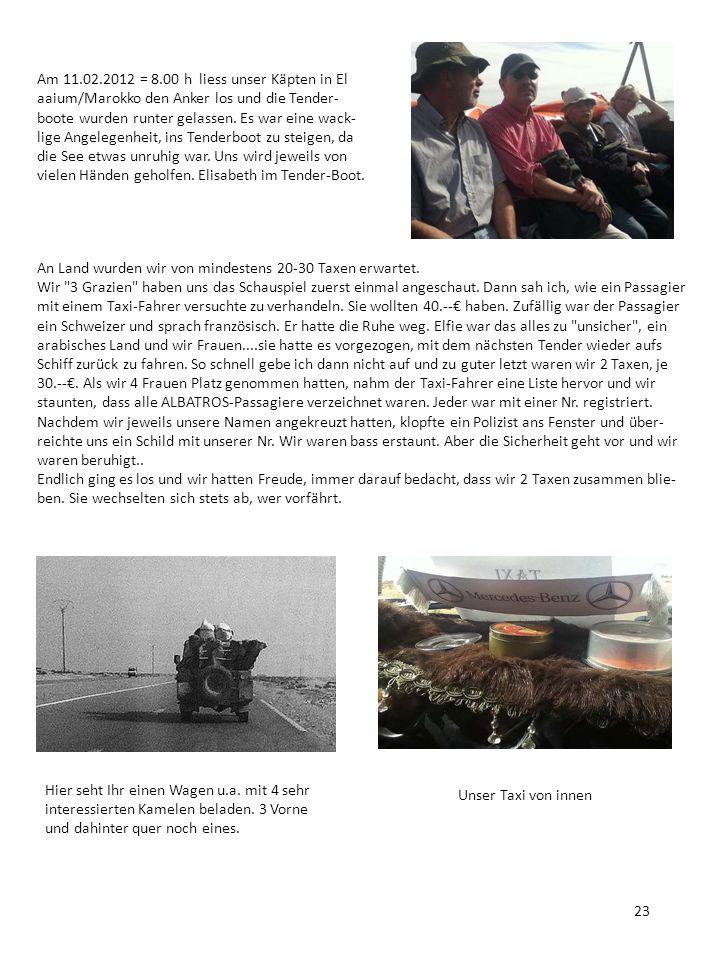 Am 11.02.2012 = 8.00 h liess unser Käpten in El aaium/Marokko den Anker los und die Tender-boote wurden runter gelassen. Es war eine wack-lige Angelegenheit, ins Tenderboot zu steigen, da die See etwas unruhig war. Uns wird jeweils von vielen Händen geholfen. Elisabeth im Tender-Boot.
