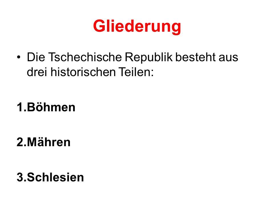 Gliederung Die Tschechische Republik besteht aus drei historischen Teilen: Böhmen Mähren Schlesien