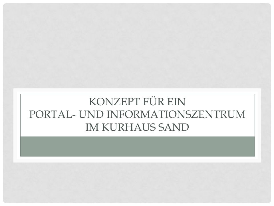Konzept für ein Portal- und Informationszentrum im Kurhaus Sand