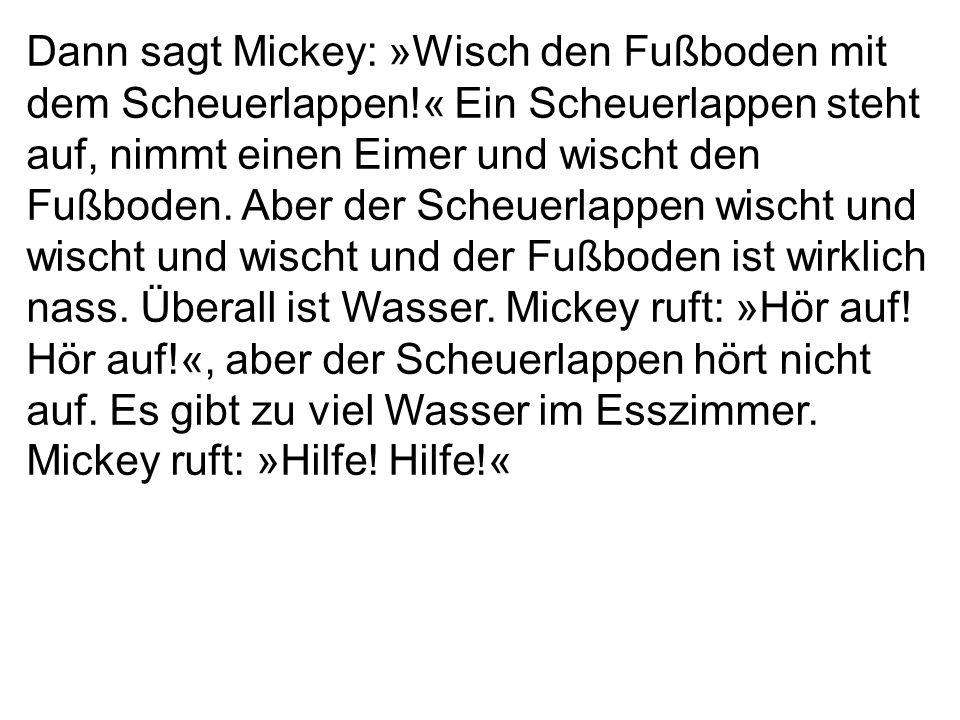 Dann sagt Mickey: »Wisch den Fußboden mit dem Scheuerlappen