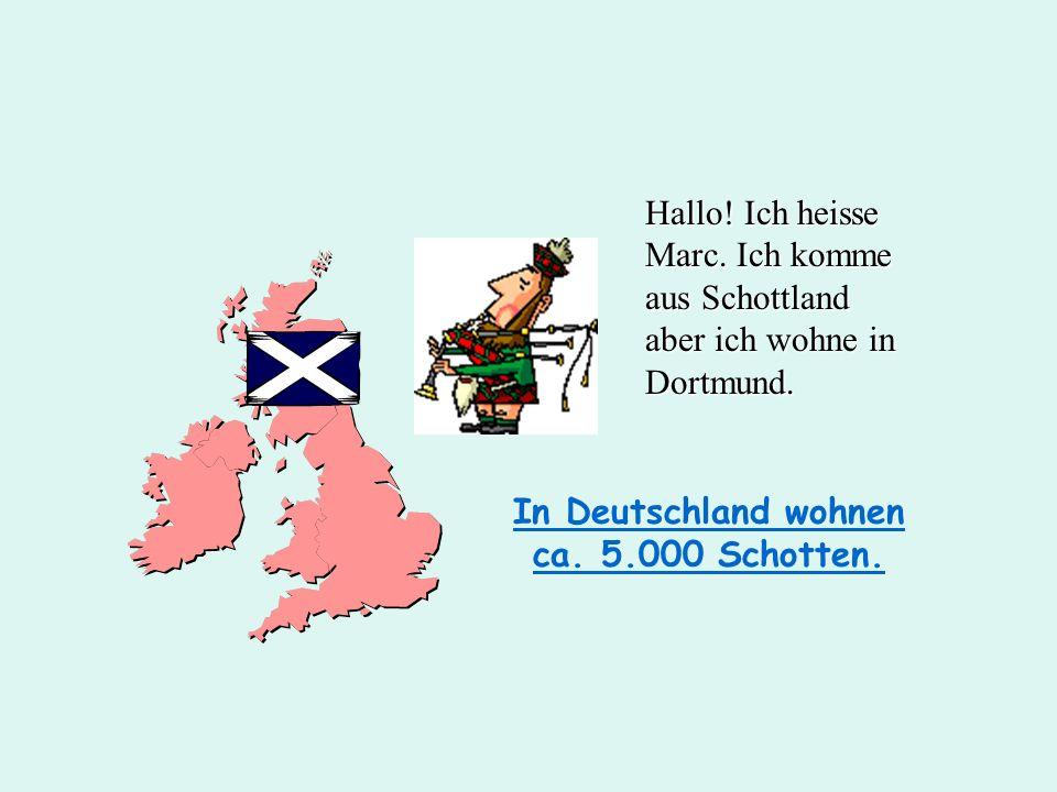 In Deutschland wohnen ca. 5.000 Schotten.
