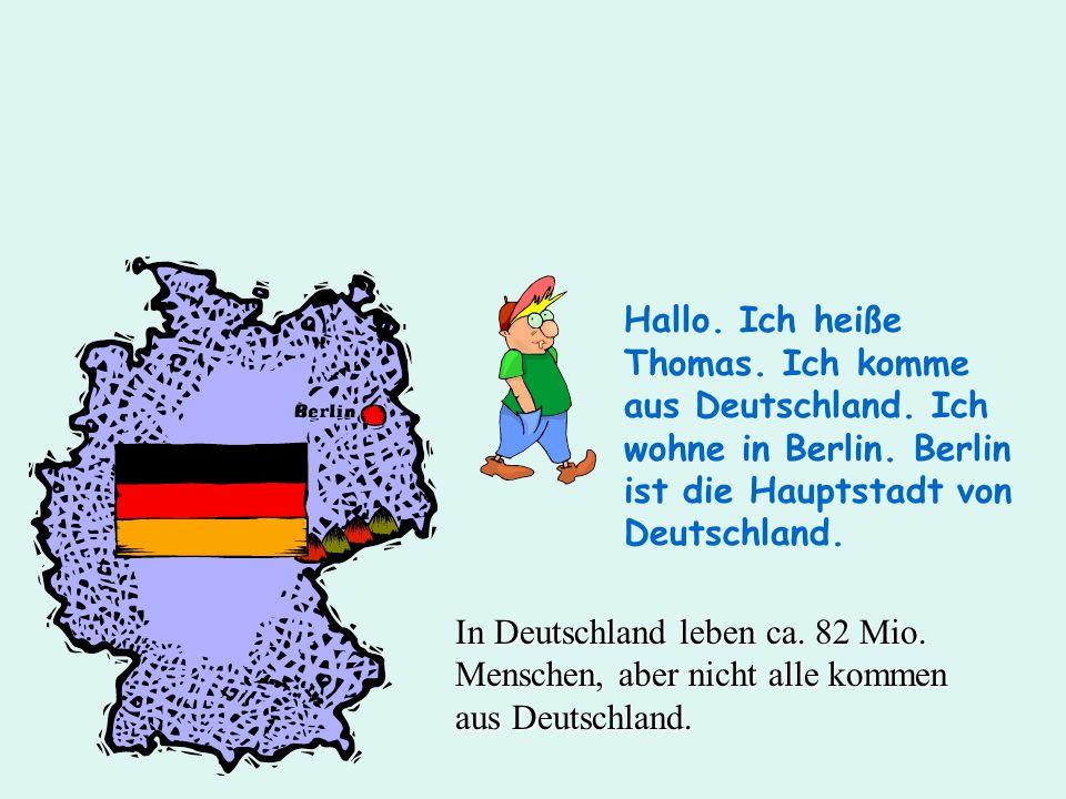 Hallo. Ich heiße Thomas. Ich komme aus Deutschland. Ich wohne in Berlin. Berlin ist die Hauptstadt von Deutschland.