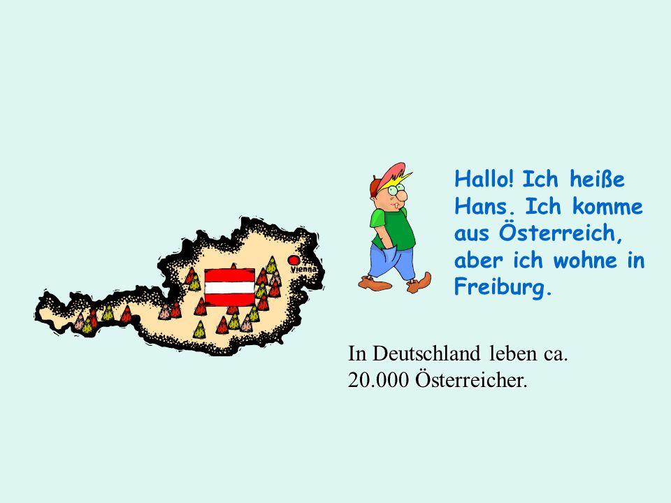 Hallo! Ich heiße Hans. Ich komme aus Österreich, aber ich wohne in Freiburg.
