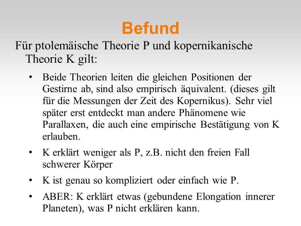 Befund Für ptolemäische Theorie P und kopernikanische Theorie K gilt: