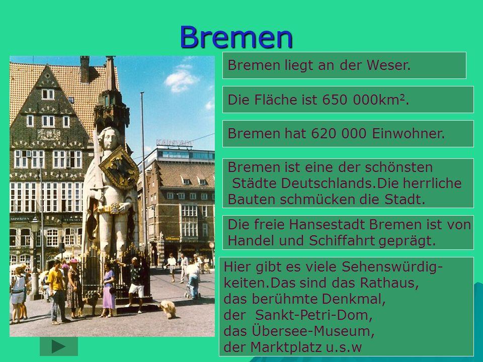 Bremen Bremen liegt an der Weser. Die Fläche ist 650 000km2.