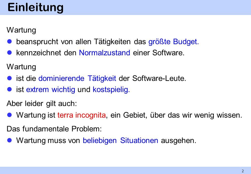 Einleitung Wartung. beansprucht von allen Tätigkeiten das größte Budget. kennzeichnet den Normalzustand einer Software.
