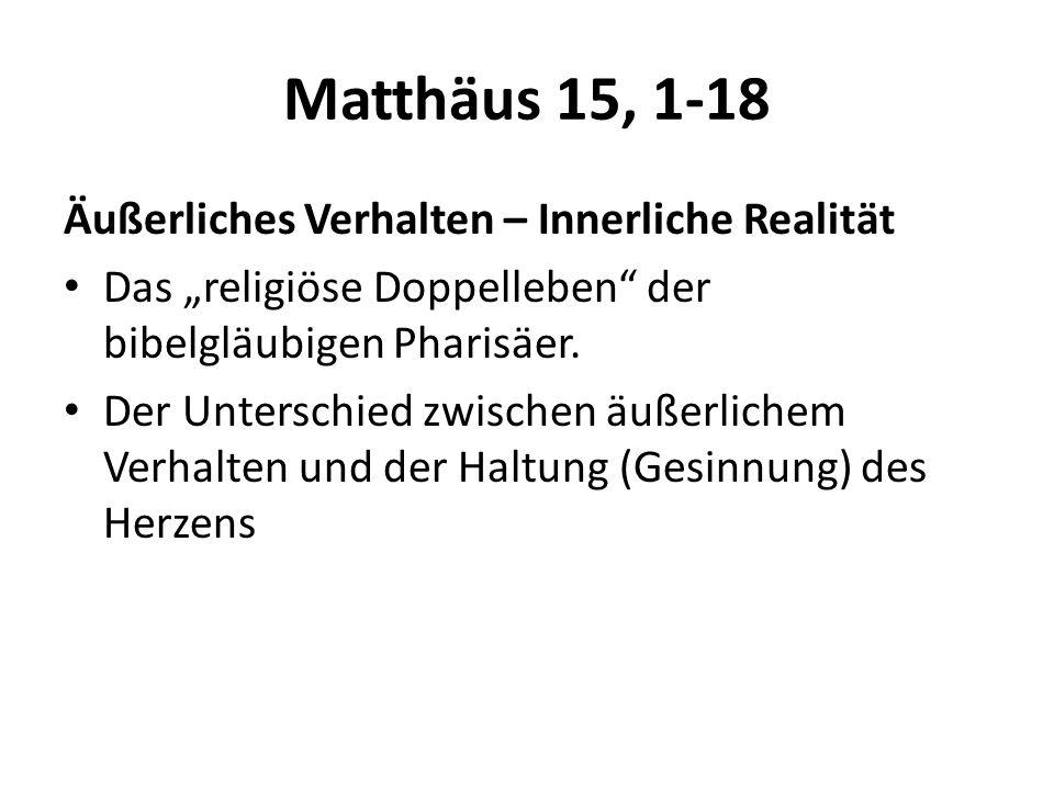 Matthäus 15, 1-18 Äußerliches Verhalten – Innerliche Realität