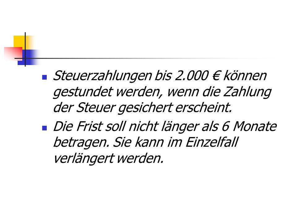 Steuerzahlungen bis 2.000 € können gestundet werden, wenn die Zahlung der Steuer gesichert erscheint.