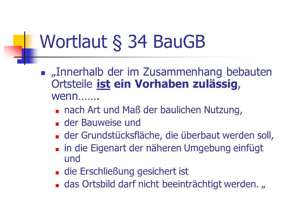 """Wortlaut § 34 BauGB """"Innerhalb der im Zusammenhang bebauten Ortsteile ist ein Vorhaben zulässig, wenn……."""