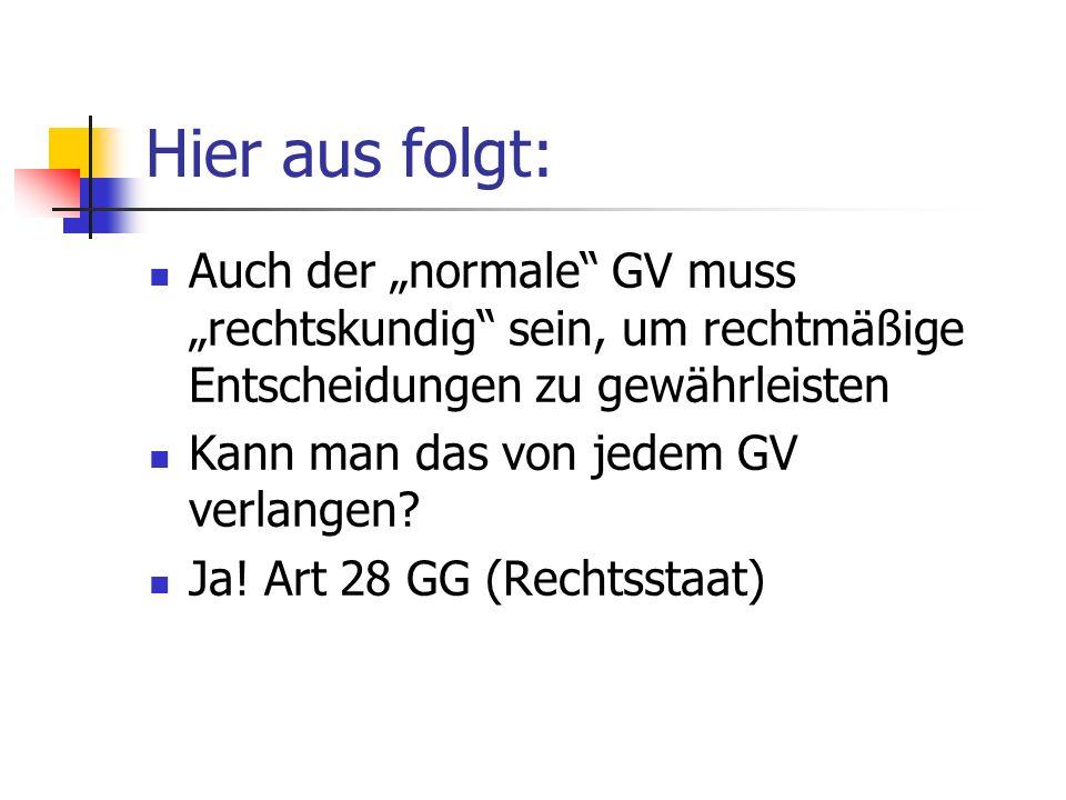 """Hier aus folgt: Auch der """"normale GV muss """"rechtskundig sein, um rechtmäßige Entscheidungen zu gewährleisten."""