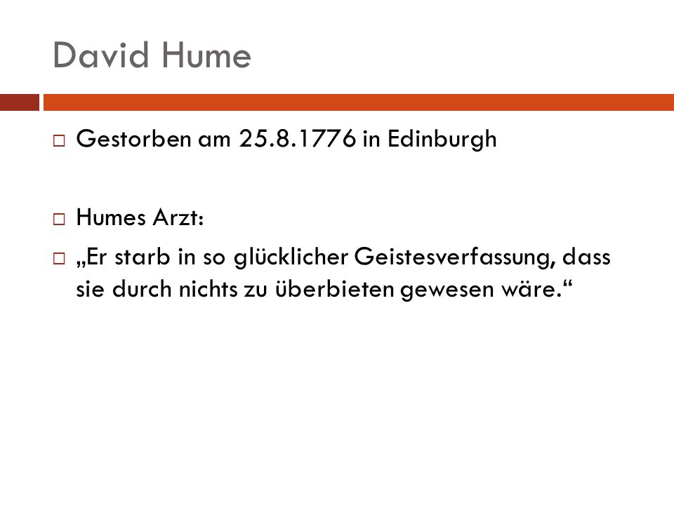 David Hume Gestorben am 25.8.1776 in Edinburgh Humes Arzt: