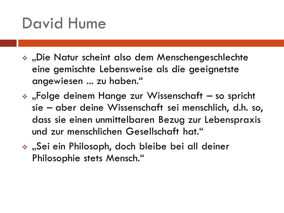 """David Hume """"Die Natur scheint also dem Menschengeschlechte eine gemischte Lebensweise als die geeignetste angewiesen ... zu haben."""