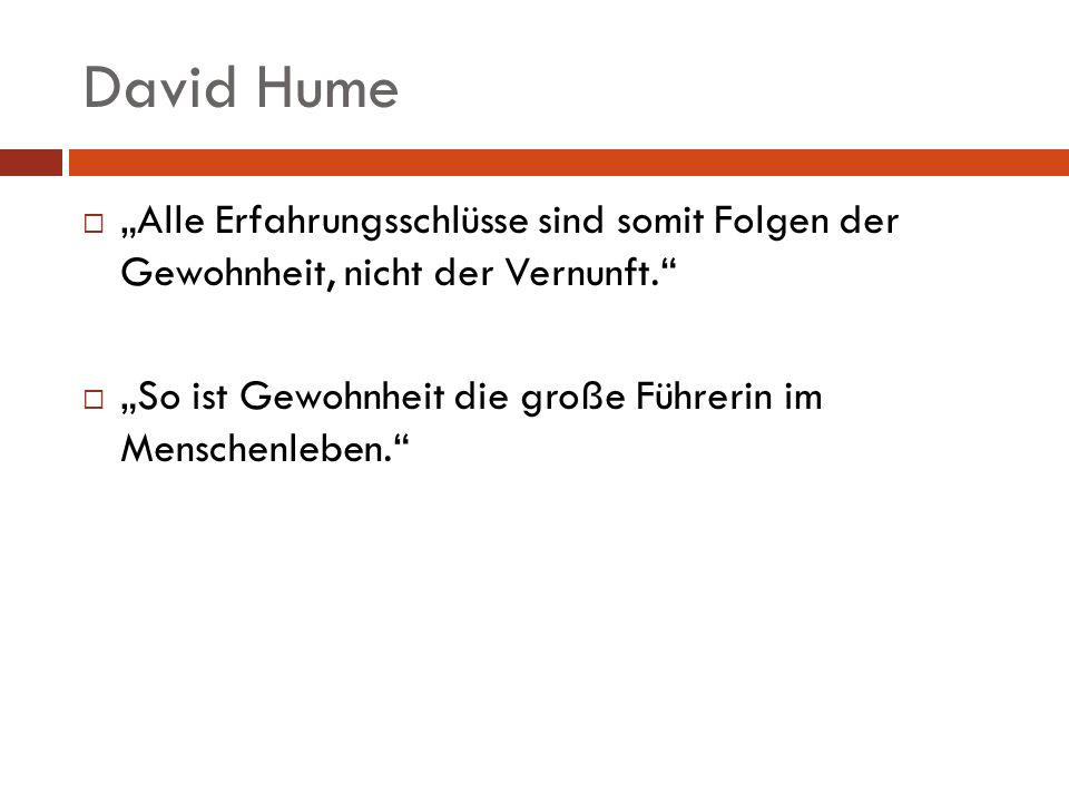 """David Hume """"Alle Erfahrungsschlüsse sind somit Folgen der Gewohnheit, nicht der Vernunft."""