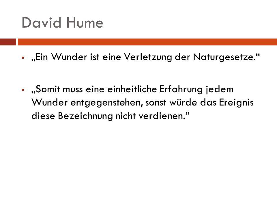 """David Hume """"Ein Wunder ist eine Verletzung der Naturgesetze."""