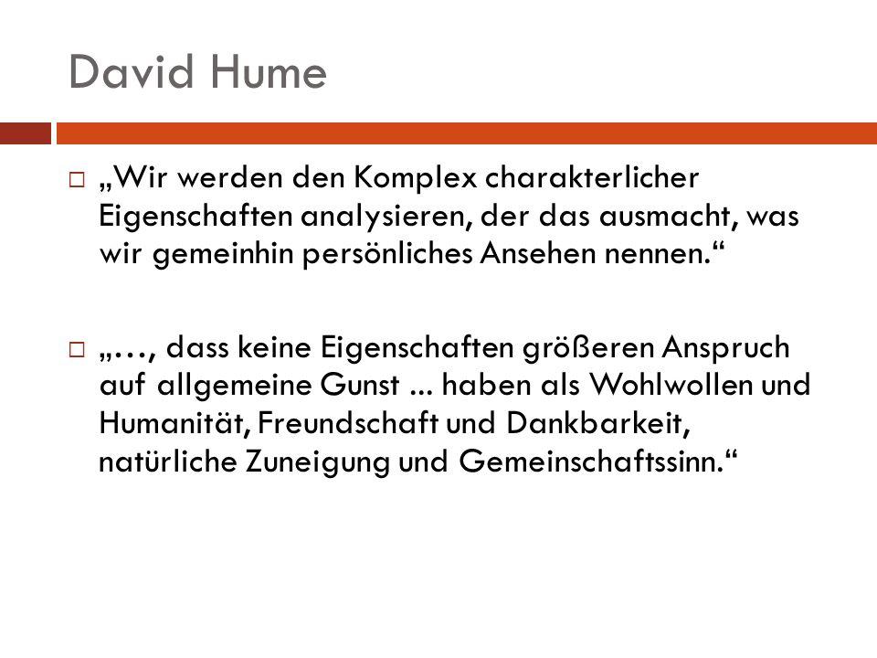 """David Hume """"Wir werden den Komplex charakterlicher Eigenschaften analysieren, der das ausmacht, was wir gemeinhin persönliches Ansehen nennen."""