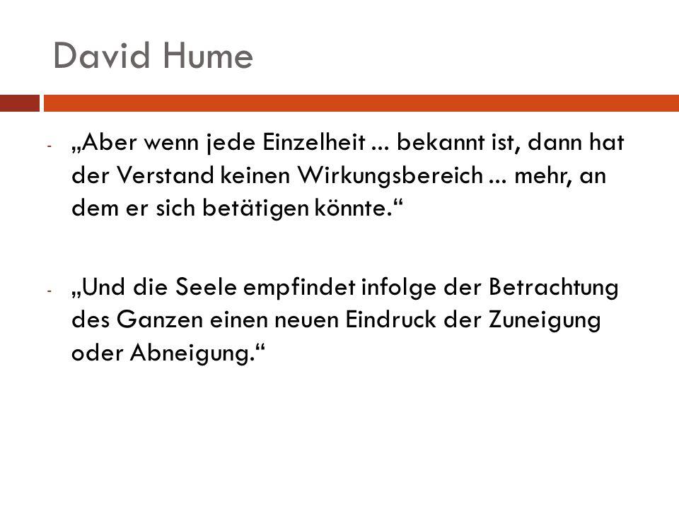 """David Hume """"Aber wenn jede Einzelheit ... bekannt ist, dann hat der Verstand keinen Wirkungsbereich ... mehr, an dem er sich betätigen könnte."""