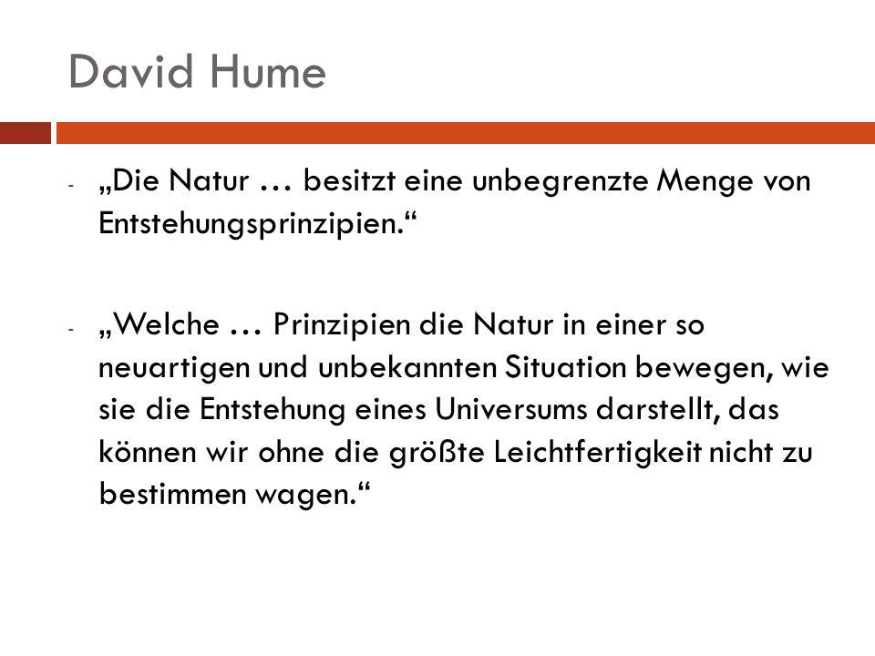 """David Hume """"Die Natur … besitzt eine unbegrenzte Menge von Entstehungsprinzipien."""