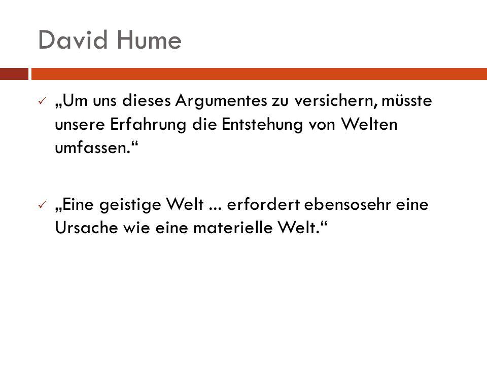 """David Hume """"Um uns dieses Argumentes zu versichern, müsste unsere Erfahrung die Entstehung von Welten umfassen."""