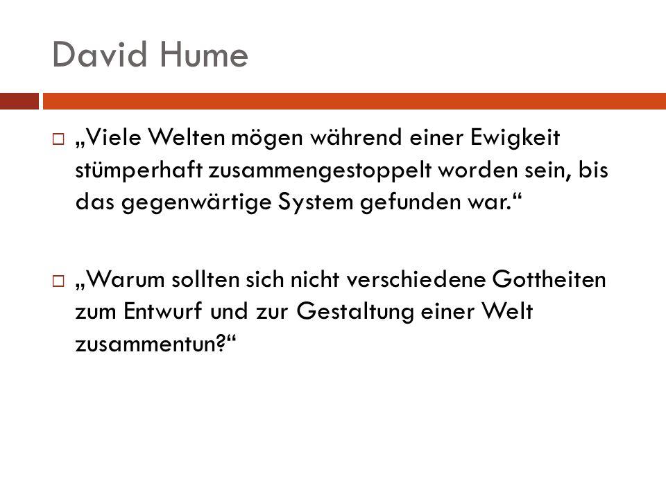"""David Hume """"Viele Welten mögen während einer Ewigkeit stümperhaft zusammengestoppelt worden sein, bis das gegenwärtige System gefunden war."""