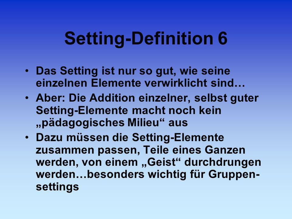 Setting-Definition 6 Das Setting ist nur so gut, wie seine einzelnen Elemente verwirklicht sind…