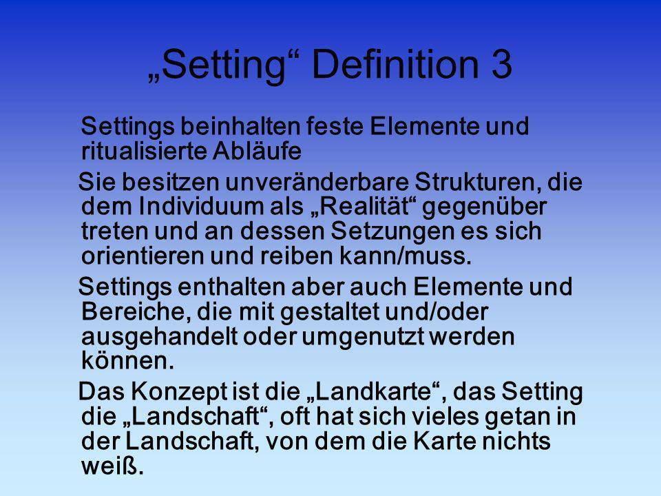"""""""Setting Definition 3 Settings beinhalten feste Elemente und ritualisierte Abläufe."""