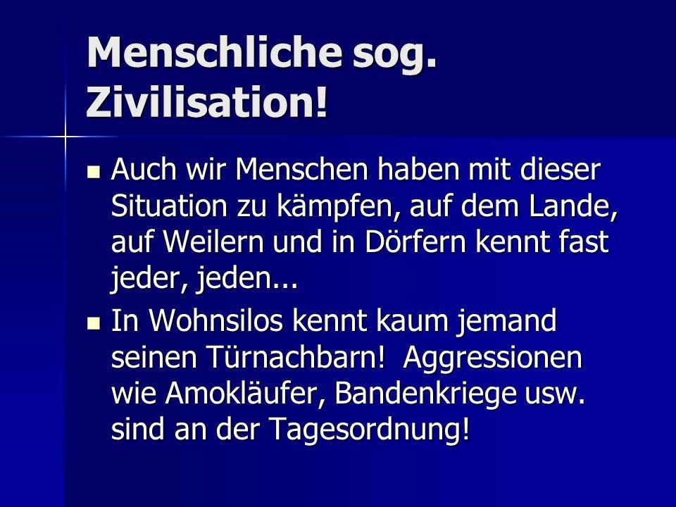 Menschliche sog. Zivilisation!