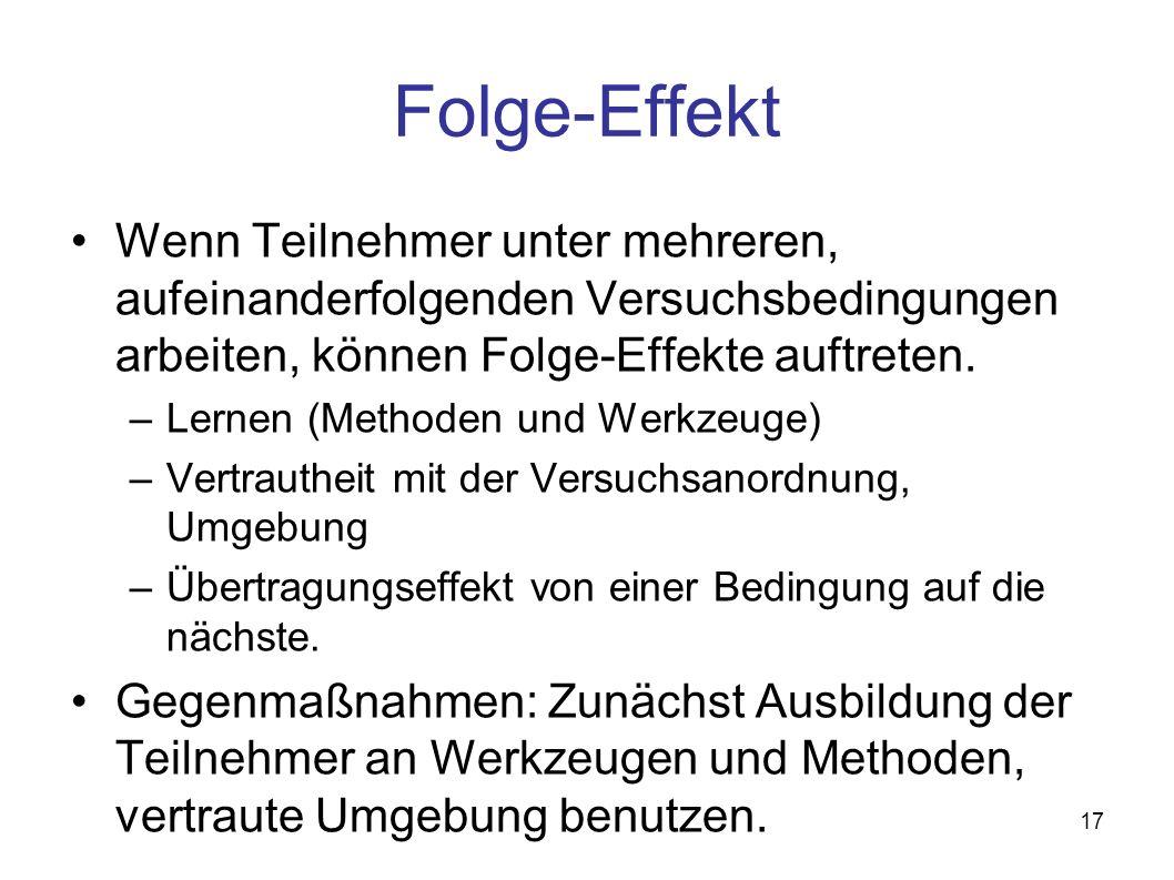 Folge-Effekt Wenn Teilnehmer unter mehreren, aufeinanderfolgenden Versuchsbedingungen arbeiten, können Folge-Effekte auftreten.