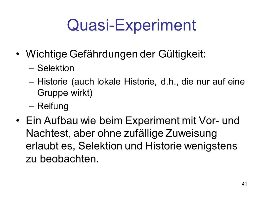 Quasi-Experiment Wichtige Gefährdungen der Gültigkeit: