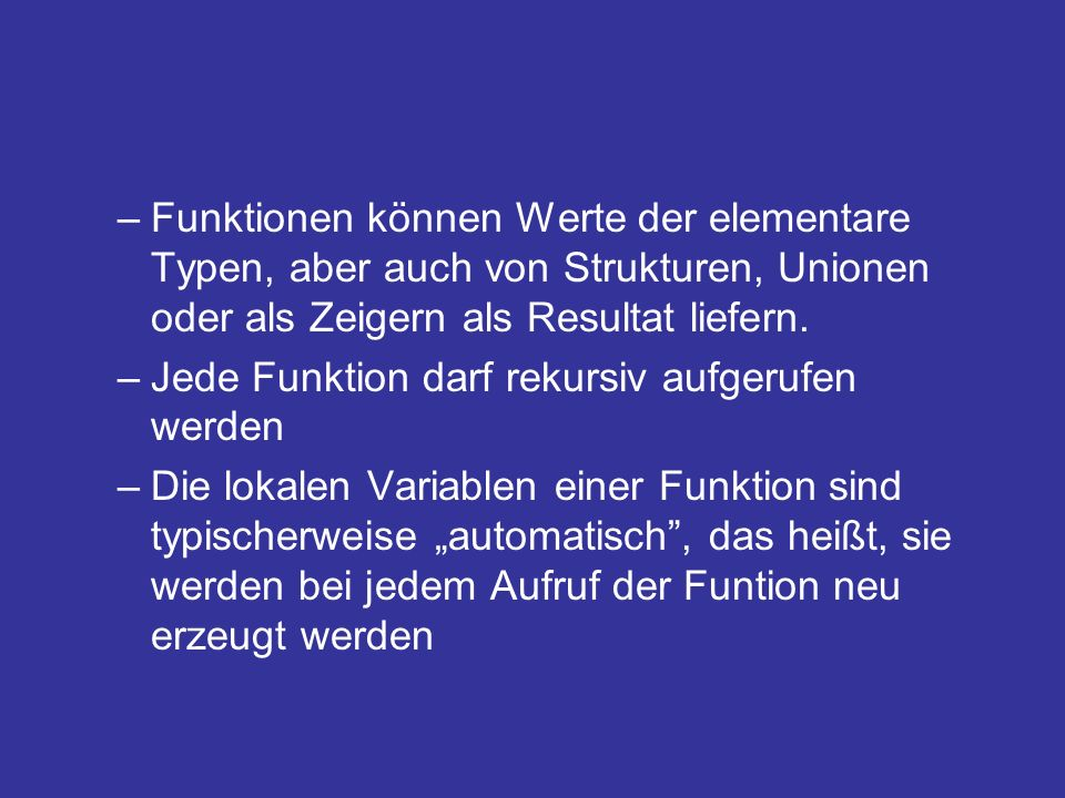 Funktionen können Werte der elementare Typen, aber auch von Strukturen, Unionen oder als Zeigern als Resultat liefern.